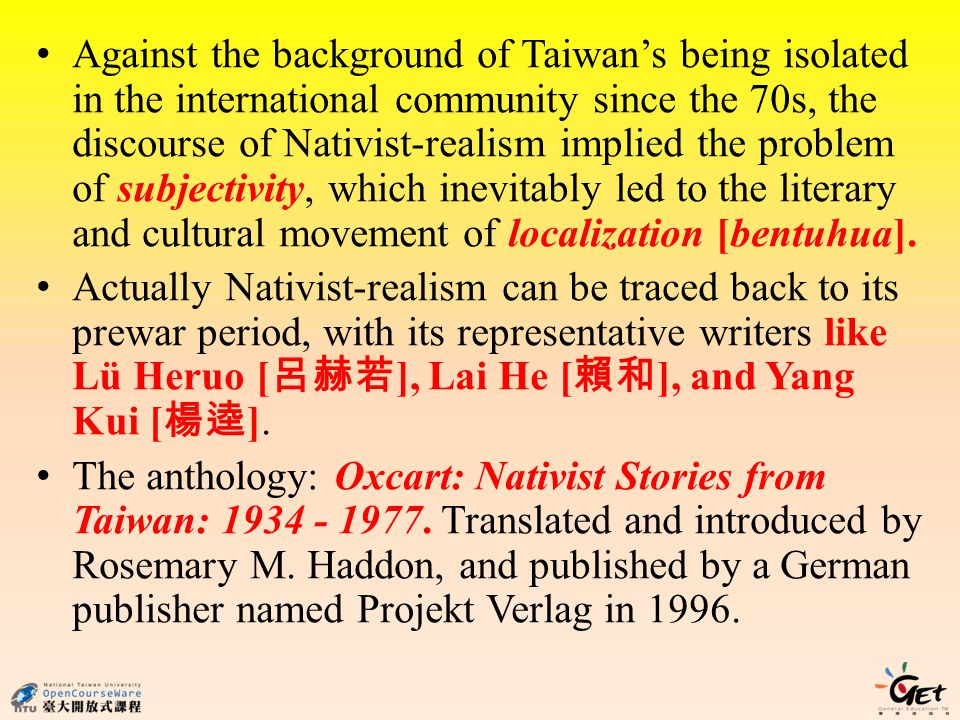 Against the background of Taiwan's being isolated in the international community since the 70s, the discourse of Nativist-realism implied the problem of subjectivity, which inevitably led to the literary and cultural movement of localization [bentuhua].